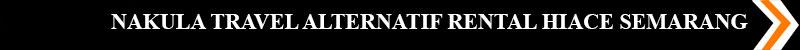 NAKULA TRAVEL ALTERNATIF RENTAL HIACE SEMARANG