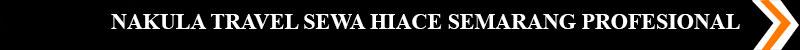 NAKULA TRAVEL SEWA HIACE SEMARANG PROFESIONAL